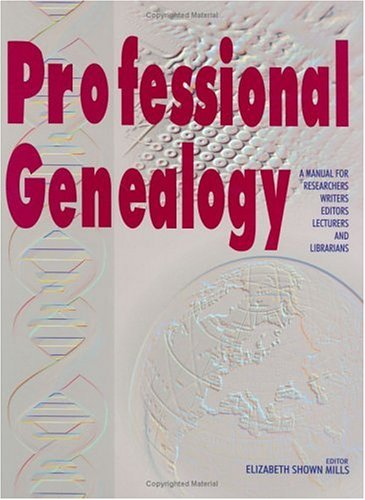 Professional Genealogy : A Manual for Researchers, Writers, Editors, Lecturers and Librarians 1st 2001 edition cover