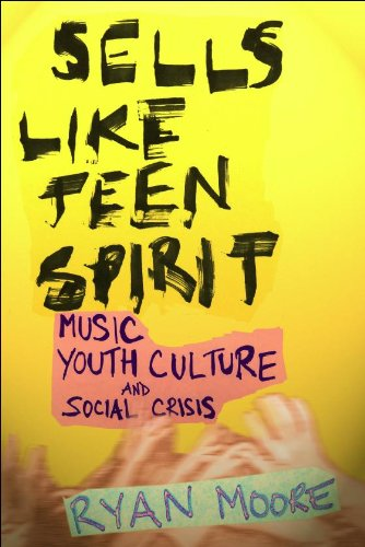 Sells Like Teen Spirit Music, Youth Culture, and Social Crisis  2009 edition cover