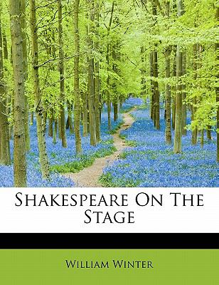 Shakespeare on the Stage N/A 9781113893482 Front Cover