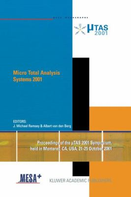 Micro Total Analysis Systems 2001 Proceedings of the �TAS 2001 Symposium, Held in Monterey, CA, USA 21-25 October 2001  2001 9781402001482 Front Cover