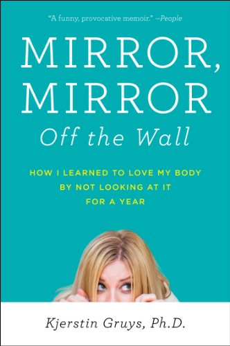 Mirror, Mirror off the Wall How I Learned to Love My Body by Not Looking at It for a Year N/A edition cover