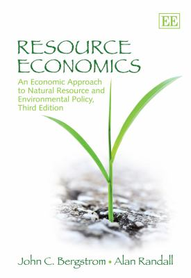 Resource Economics An Economic Approach to Natural Resource and Environmental Policy 3rd 2010 (Revised) 9781849802482 Front Cover