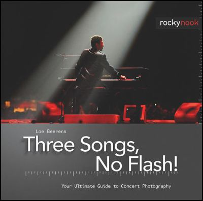 Three Songs, No Flash! Your Ultimate Guide to Concert Photography  2009 9781933952482 Front Cover