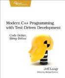 Modern C++ Programming with Test-Driven Development Code Better, Sleep Better  2013 9781937785482 Front Cover