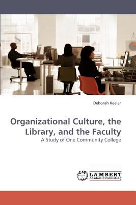 Organizational Culture, the Library, and the Faculty  N/A 9783838316482 Front Cover