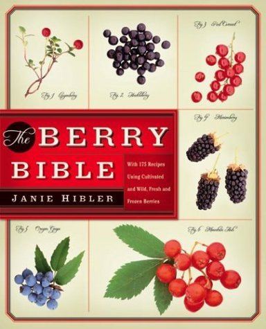 Berry Bible With 175 Recipes Using Cultivated and Wild, Fresh and Frozen Berries N/A 9780060085483 Front Cover