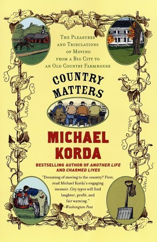 Country Matters The Pleasures and Tribulations of Moving from a Big City to an Old Country Farmhouse N/A edition cover
