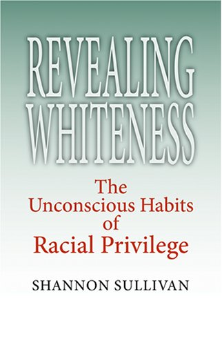 Revealing Whiteness The Unconscious Habits of Racial Privilege  2006 edition cover