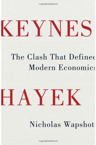 Keynes Hayek The Clash That Defined Modern Economics  2011 edition cover