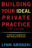 Building Your Ideal Private Practice A Guide for Therapists and Other Healing Professionals 2nd 2015 edition cover