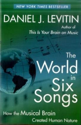 World in Six Songs How the Musical Brain Created Human Nature  2009 edition cover