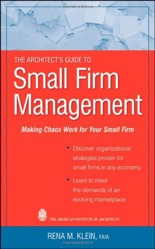 Architect's Guide to Small Firm Management Making Chaos Work for Your Small Firm  2010 9780470466483 Front Cover