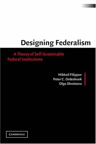 Designing Federalism A Theory of Self-Sustainable Federal Institutions  2003 edition cover