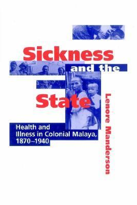 Sickness and the State Health and Illness in Colonial Malaya, 1870-1940  2002 9780521524483 Front Cover