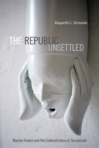 Republic Unsettled Islam, Secularism, and the Future of France  2014 edition cover