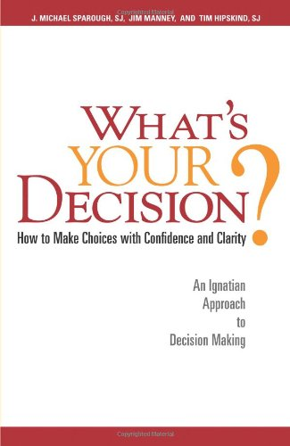 What's Your Decision How to Make Choices with Confidence and Clarity - An Ignatian Approach to Decision Making  2010 edition cover