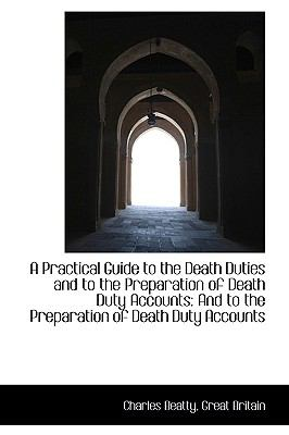 Practical Guide to the Death Duties and to the Preparation of Death Duty Accounts : And to the Prep  2009 edition cover
