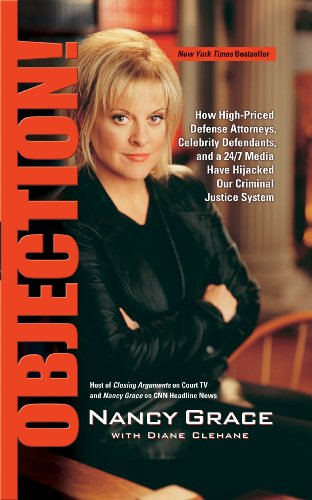Objection! How High-Priced Defense Attorneys, Celebrity Defendants, and a 24/7 Media Have Hijacked Our Criminal Justice System N/A 9781401308483 Front Cover