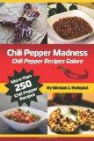 Chili Pepper Madness Chili Pepper Recipes Galore N/A 9781461018483 Front Cover