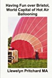 Having Fun over Bristol, World Capital of Hot Air Ballooning How Many of These Sights Can You Identify? N/A 9781493532483 Front Cover