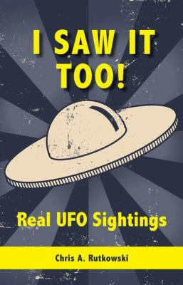 I Saw It Too! Real UFO Sightings  2009 9781554884483 Front Cover