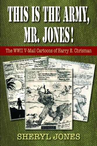 This Is the Army, Mr. Jones! The WWII V-Mail Cartoons of Harry E. Chrisman  2013 9781555717483 Front Cover