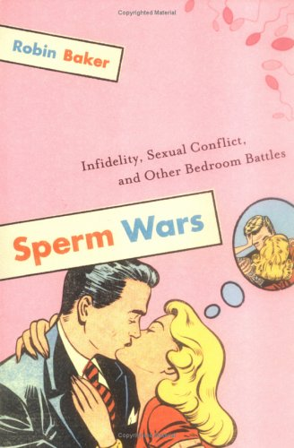 Sperm Wars Infidelity, Sexual Conflict, and Other Bedroom Battles 10th 1996 9781560258483 Front Cover