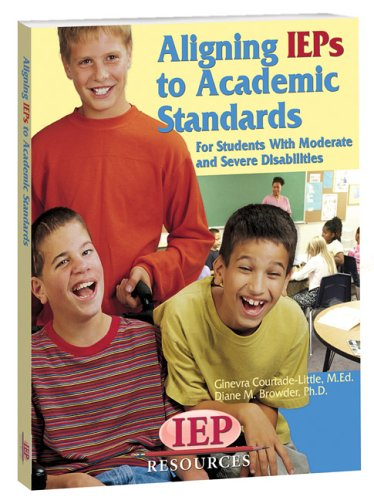 Aligning IEPs to Academic Standards For Students with Moderate and Severe Disabilities N/A edition cover