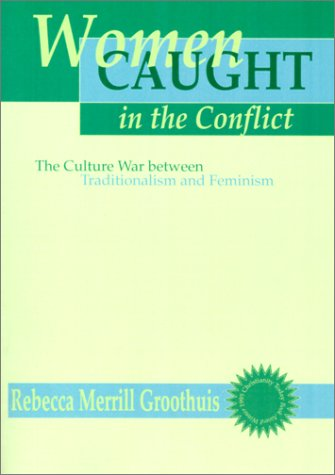 Women Caught in the Conflict The Culture War Between Traditionalism and Feminism N/A edition cover