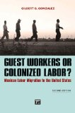 Guest Workers or Colonized Labor?: Mexican Labor Migration to the United States  2013 edition cover