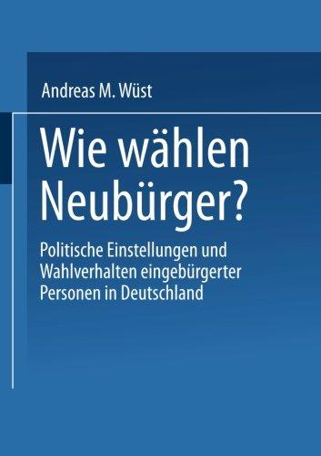 Wie Wahlen Neuburger? Politische Einstellungen und Wahlverhalten Eingeburgerter Personen in Deutschland  2002 9783810036483 Front Cover