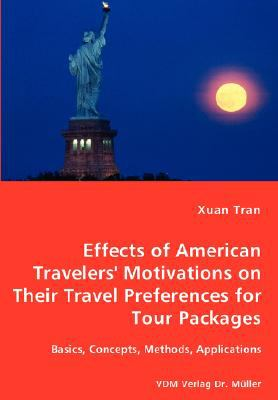 Tran Effects of American Travelers' Motivations on Their Travel Preferences for Tour Packages - Basics, Concepts, Methods, Applications  N/A 9783836454483 Front Cover