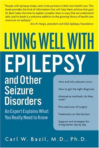 Living Well with Epilepsy and Other Seizure Disorders An Expert Explains What You Really Need to Know  2004 9780060538484 Front Cover