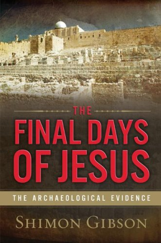 Final Days of Jesus The Archaeological Evidence  2009 9780061458484 Front Cover
