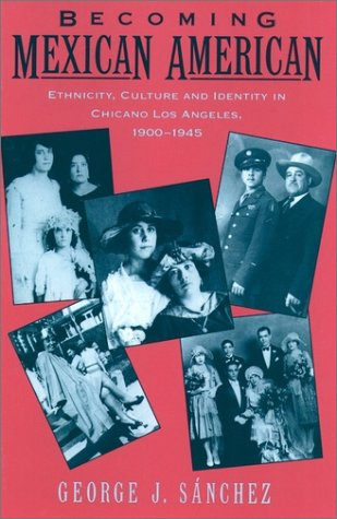 Becoming Mexican American Ethnicity, Culture, and Identity in Chicano Los Angeles, 1900-1945  1995 edition cover