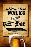 America Walks into a Bar A Spirited History of Taverns and Saloons, Speakeasies and Grog Shops  2014 edition cover