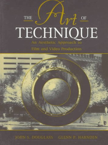 Art of Technique An Aesthetic Approach to Film and Video Production 1st 1996 edition cover