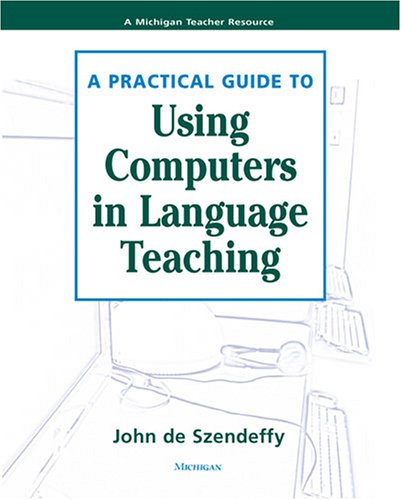 Practical Guide to Using Computers in Language Teaching   2005 9780472030484 Front Cover