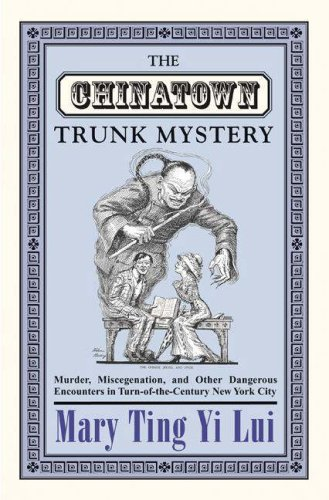 Chinatown Trunk Mystery Murder, Miscegenation, and Other Dangerous Encounters in Turn-of-the-Century New York City  2004 edition cover