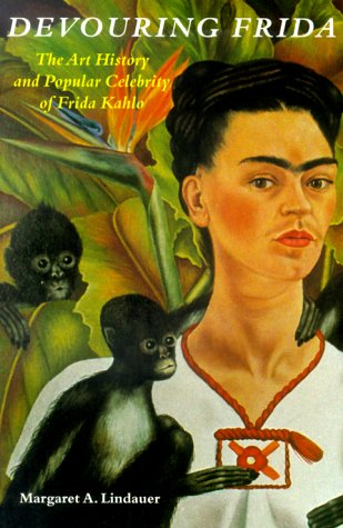 Devouring Frida The Art History and Popular Celebrity of Frida Kahlo N/A edition cover