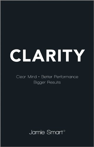 Clarity Clear Mind, Better Performance, Bigger Results  2013 edition cover