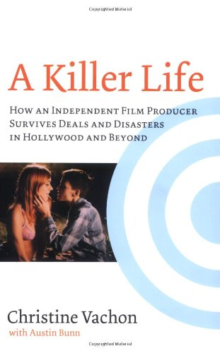 Killer Life How an Independent Film Producer Survives Deals and Disasters in Hollywood and Beyond  2007 edition cover