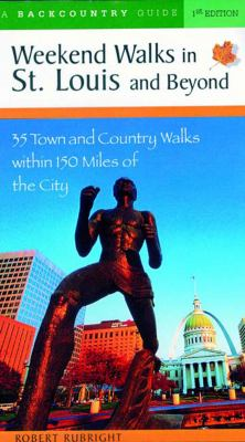 Weekend Walks in St. Louis and Beyond 35 Town and Country Walks Within 150 Miles of the City  2002 9780881504484 Front Cover
