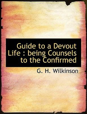 Guide to a Devout Life : Being Counsels to the Confirmed N/A 9781113604484 Front Cover