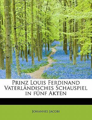 Prinz Louis Ferdinand Vaterl�ndisches Schauspiel in F�nf Akten  N/A 9781115093484 Front Cover