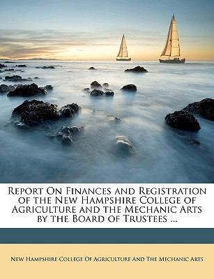Report on Finances and Registration of the New Hampshire College of Agriculture and the Mechanic Arts by the Board of Trustees  N/A edition cover