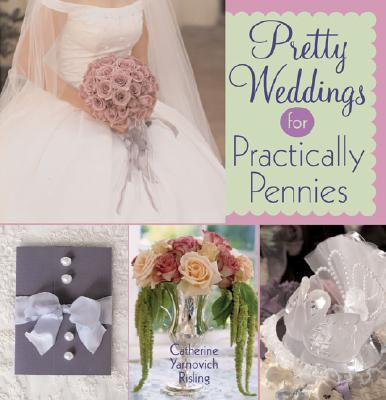 Pretty Weddings for Practically Pennies   2005 9781402713484 Front Cover