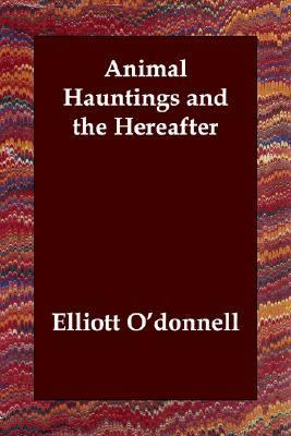 Animal Hauntings and the Hereafter  N/A 9781406801484 Front Cover