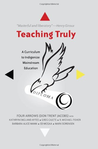 Teaching Truly A Curriculum to Indigenize Mainstream Education  2013 edition cover