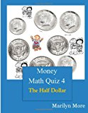 Money Math Quiz Book 4: the Half Dollar  N/A 9781489592484 Front Cover
